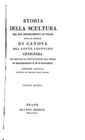 Storia della scultura dal suo risorgimento in Italia: fino al secolo di Canova del conte Leopoldo Cicognara, Volume 5