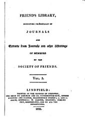 Friends Library: Consisting Principally of Journals and Extracts from Journals and Other Writings of Members of the Society of Friends, Volume 5