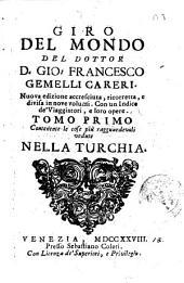 Giro del mondo del dottor d. Gio. Francesco Gemelli Careri ... Tomo primo [-nono]: Tomo primo contenente le cose più ragguardevoli vedute nella Turchia. 1