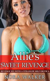 Allie's Sweet Revenge: Revenge Sex With a Stranger MILF Erotica