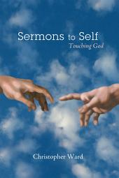Sermons to Self: Touching God