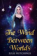 The Wind Between Worlds