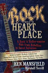 Rock and a Heart Place: A Rock 'n' Roller-coaster Ride from Rebellion to Sweet Salvation