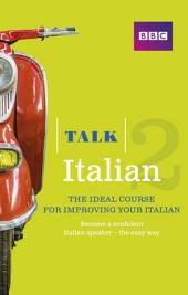 Talk Italian 2 Enhanced eBook (with audio) - Learn Italian with BBC Active: The bestselling way to improve your Italian