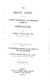 The Holy City: Historical, Topographical, and Antiquarian Notices of Jerusalem, Volume 1
