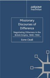 Missionary Discourses of Difference: Negotiating Otherness in the British Empire, 1840-1900