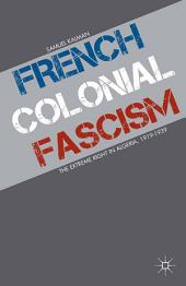 French Colonial Fascism: The Extreme Right in Algeria, 1919-1939