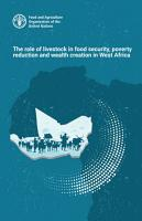 The role of livestock in food security  poverty reduction and wealth creation in West Africa PDF