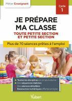 Professeur des   coles   Je pr  pare ma classe de Toute Petite Section et Petite Section   Cycle 1 PDF