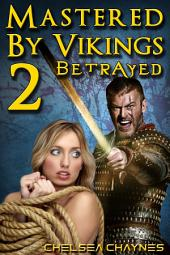 Mastered By Vikings 2 - Betrayed (Viking Erotic Romance / BDSM Erotica)