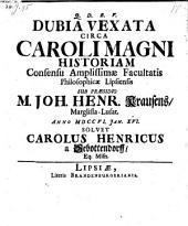 Dubia vexata circa Caroli Magni historiam Consensu Amplissimae Facultatis Philosophicae Lipsiensis ... Carolus Henricus a Sebottendorff