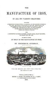 The Manufacture of Iron in All Its Various Branches. ... To which is Added an Essay on the Manufacture of Steel. With One Hundred and Fifty Wood Engravings, Etc