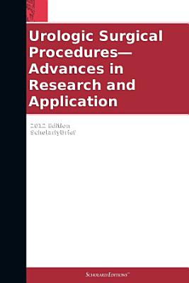 Urologic Surgical Procedures—Advances in Research and Application: 2012 Edition