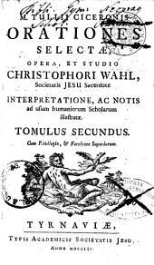 M. TULLII CICERONIS ORATIONES SELECTAE.: TOMULUS SECUNDUS, Volume 2