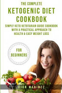 The Complete Ketogenic Diet Cookbook for Beginners  Simply Keto Ketotarian Guide Cookbook with a Practical Approach to Health   Easy Weight Loss