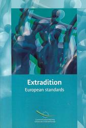 Extradition: European Standards : Explanatory Notes on the Council of Europe Convention and Protocols and Minimum Standards Protecting Persons Subject to Transnational Criminal Proceedings