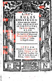 Lily's Rules Construed: Where Unto are Added Tho. Robinson's Heteroclites, the Latin Syntaxis, Also There are Added the Rules for the Genders of Nouns and Preterperfect Tenses and Supines of Verbs, in English Alone