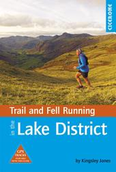 Trail and Fell Running in the Lake District: 40 routes in the National Park including classic routes