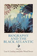 Biography and the Black Atlantic PDF