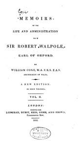 Memoirs of the Life and Administration of Sir Robert Walpole: Earl of Orford, Volume 2