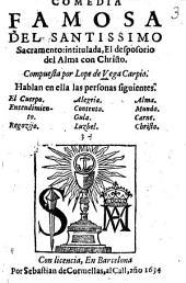 Comedia famosa del Santissimo Sacramento intitulada, El desposorio del Alma con Christo