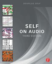 Self on Audio: The Collected Audio Design Articles of Douglas Self, Edition 3