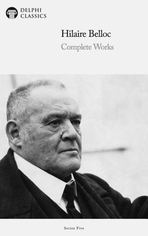 Delphi Complete Works of Hilaire Belloc  Illustrated