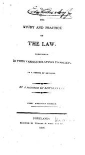 The Study and Practice of the Law, Considered in Their Various Relations to Society: In a Series of Letters
