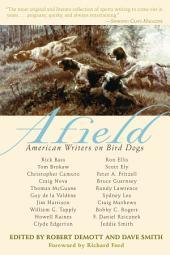 Afield: American Writers on Bird Dogs