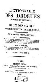 Dictionnaire des drogues simples et composées: ou Dictionnaire d'histoire naturelle médicale, de pharmacologie et de chimie pharmaceutique, Volume1