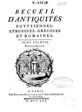 Recueil d'antiquités egyptiennes, etrusques, grecques et romaines. Tome premiere