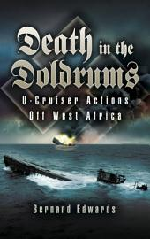 Death in the Doldrums: U-Cruiser Actions off West Africa