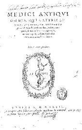 Medici antiqui omnes, qui latinis literis diuersorum morborum genera & remedia persecuti sunt, vndique conquisti & vno volumine comprehensi, vt eorum, qui se medicinae studio desiderunt, commodo consulatur...