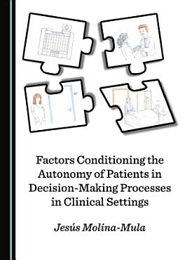 Factors Conditioning the Autonomy of Patients in Decision Making Processes in Clinical Settings PDF