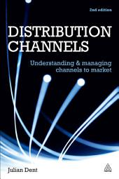 Distribution Channels: Understanding and Managing Channels to Market, Edition 2