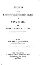 History of the Mission of the Secession Church to Nova Scotia and Prince Edward Island: From Its Commencement in 1765