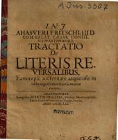 Ahasveri Fritschi ... Tractatio De Literis Reversalibus, Earumque auctoritate atque usu in variis negotiis moribus Germaniae recepto