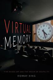 Virtual Memory: Time-Based Art and the Dream of Digitality