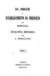 Da origem e estabelecimento da inquisição em Portugal: Tentativa historica, Volume 1