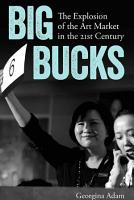 Big Bucks  The Explosion of the Art Market in the 21st Century PDF