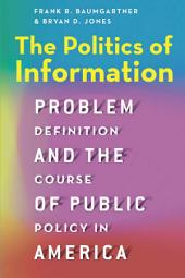 The Politics of Information: Problem Definition and the Course of Public Policy in America