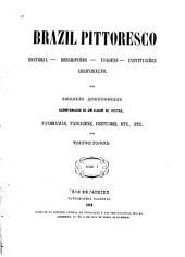 Brazil pittoresco: historia-descripções-viagens-instutuições-colonisação, Volumes1à3