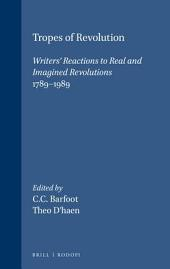 Tropes of Revolution: Writers' Reactions to Real and Imagined Revolutions 1789-1989