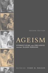 Ageism: Stereotyping and Prejudice against Older Persons, Edition 2