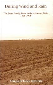 During Wind and Rain: The Jones Family Farm in the Arkansas Delta 1848-2006