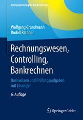 Rechnungswesen, Controlling, Bankrechnen: Basiswissen und Prüfungsaufgaben mit Lösungen, Ausgabe 6
