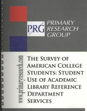 The Survey of American College Students: Student Use of Academic Library Reference Department Services
