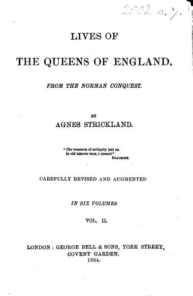 Lives of the Queens of England, from the Norman Conquest. By Agnes Strickland. ... A New Edition, Carefully Revised and Augmented. In Six Volumes