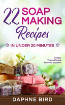 22 Soap Making Recipes in Under 20 Minutes