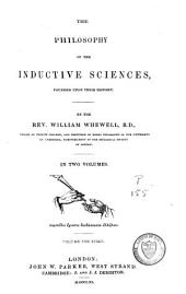The Philosophy of the Inductive Sciences: Founded Upon Their History, Volume 1
